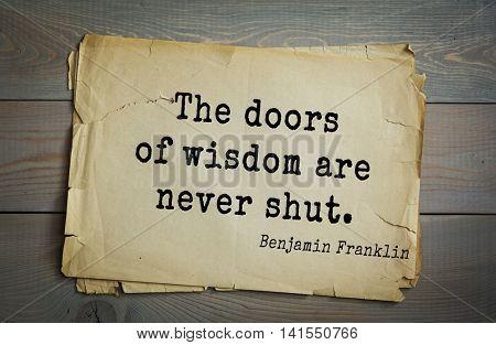 American president Benjamin Franklin (1706-1790) quote.  The doors of wisdom are never shut.