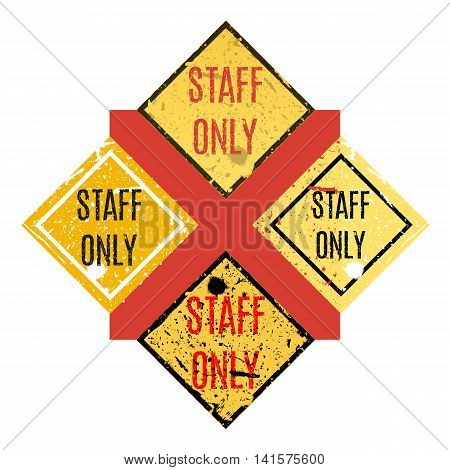 Vector illustration. Staff only set of grungy sign. Restricted area.