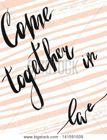 Hand drawn vector poster with handwritten ink lettering romantic phase Come together in love on brush strokes background in pastel and white colors.