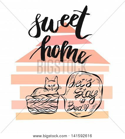 Hand drawn vector card template with sweet home quote handwritten letteringgeometric house shape and cat with speach bubble phase Lets stay in bed.Isolated on white background.Home decor poster.
