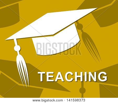 Teaching Mortarboard Indicates Give Lessons And Academic