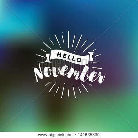 Hello November. Inspirational quote. Typography for calendar or poster, invitation, greeting card or t-shirt. Vector lettering, calligraphy design. Text background