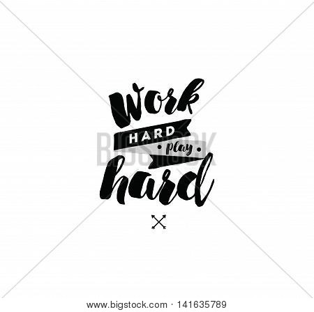 Work hard, play hard. Inspirational quote, motivation. Typography for poster, invitation, greeting card or t-shirt. Vector lettering, inscription, calligraphy design. Text background