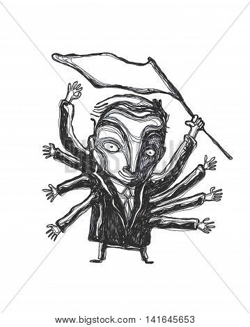 Hand drawn illustration or drawing of a man in a suit with eight arms and a flag representing a politician