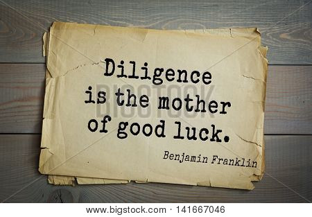 American president Benjamin Franklin (1706-1790) quote.Diligence is the mother of good luck.