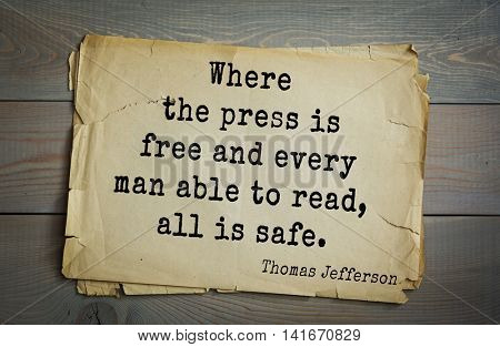American President Thomas Jefferson (1743-1826) quote.Where the press is free and every man able to read, all is safe.