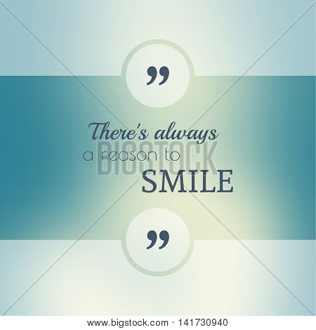 Abstract Blurred Background. Inspirational quote. wise saying in square. for web, mobile app. There is always a reason to smile