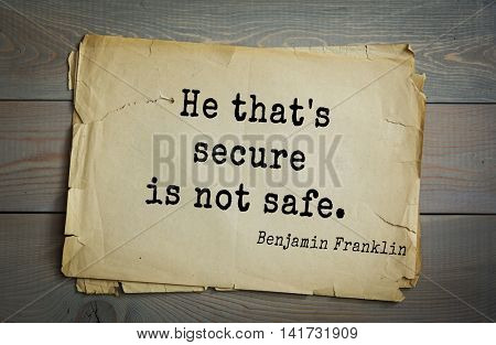 American president Benjamin Franklin (1706-1790) quote. He that's secure is not safe.