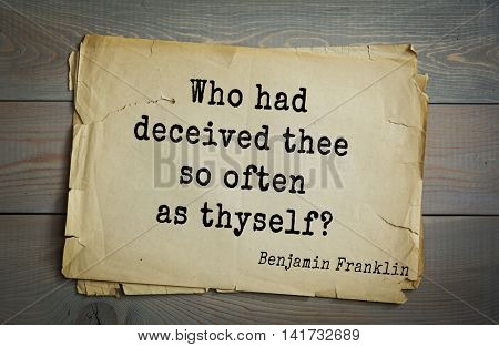 American president Benjamin Franklin (1706-1790) quote. Who had deceived thee so often as thyself?