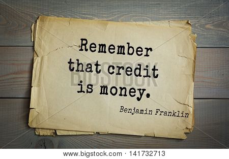 American president Benjamin Franklin (1706-1790) quote. Remember that credit is money.