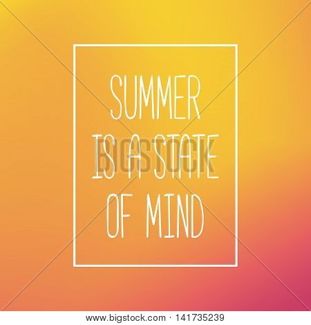 Summer is a state of mind quote. Gradient mesh background. Colorful vector illustration.