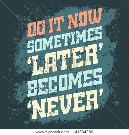 Motivational Quote Banner - Do it now. Sport Training Motivation Poster, Business Inspirational print, Words Of Wisdom On Grunge Background