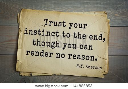 Aphorism Ralph Waldo Emerson (1803-1882) - American essayist, poet, philosopher, social activist quote. Trust your instinct to the end, though you can render no reason.