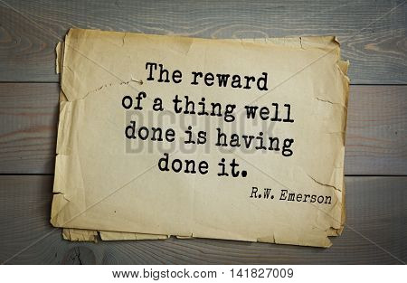 Aphorism Ralph Waldo Emerson (1803-1882) - American essayist, poet, philosopher, social activist quote. The reward of a thing well done is having done it.