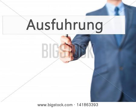 Ausfuhrung (execution In German) - Business Man Showing Sign