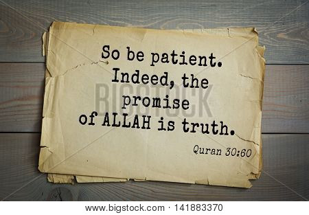 Islamic Quran Quotes.So be patient. Indeed, the promise of ALLAH is truth.