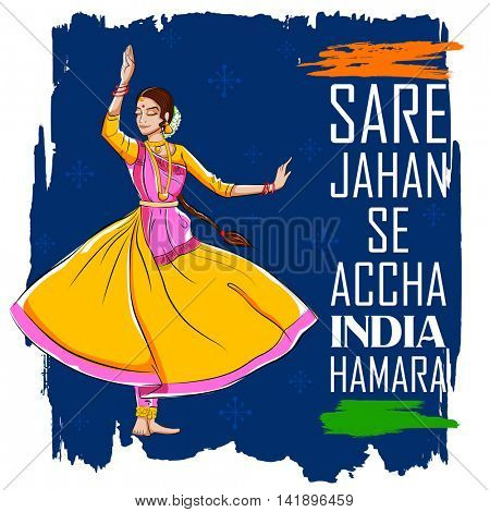 illustration of female dancer dancing on Indian background showing colorful culture of India with message in hindi Sare Jahan se accha India Hamara meaning Better than the entire world, is our India