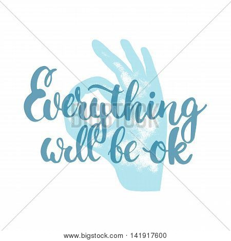 Everything will be ok - hand drawn lettering phrase, isolated on the white background with hand sign. Fun brush ink inscription for photo overlays, greeting card or poster design.