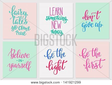 Lettering vector postcard quotes set. Motivational Sweet cute inspiration typography. Calligraphy photo graphic design element. Hand written sign. Give up Be first The Light. Believe in yourself Learn
