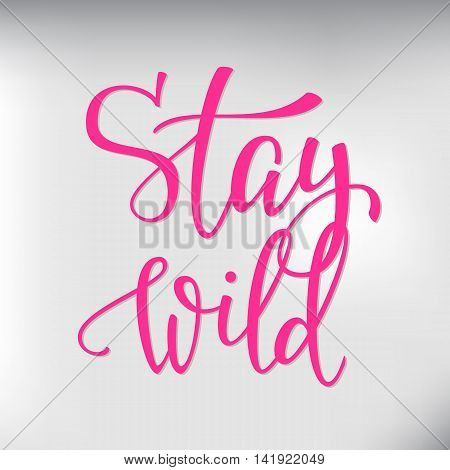 Stay Wild life style inspiration quotes lettering. Motivational typography. Calligraphy graphic design sign element. Stay Wild. Vector Hand written style