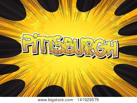 Pittsburgh - Comic book style word on comic book abstract background.