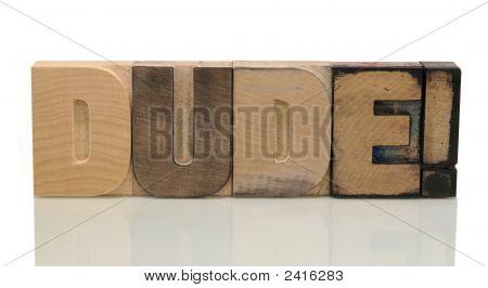 Dude In Letterpress Wood Type