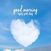 Good Morning, Enjoy Your Day On Cloud Heart Shape Blue Sky For Sending As A Greeting Card Or Making  poster