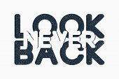 Never Look Back - Text Slogan For T-shirt Design. Typography Graphics For Minimalist Tee Shirt. Prin poster