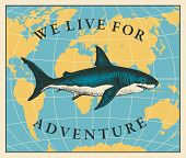 Vector Banner With Hand-drawn Shark And Words We Live For Adventure On The Background Of World Map.  poster
