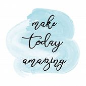 Make Today Amasin Inspiration Quote Hand Drawn Illustration Stylized As A Watercolor Spot. Vector Il poster