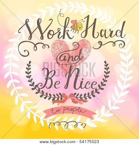 Work hard and be nice - concept vector card in bright colors. Great background with stylish bokeh effect