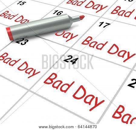 Bad Day Calendar Shows Unpleasant Or Awful Time