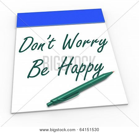 Dont Worry Be Happy Notepad Shows Being Calm And Content