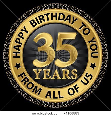 35 Years Happy Birthday To You From All Of Us Gold Label,vector Illustration