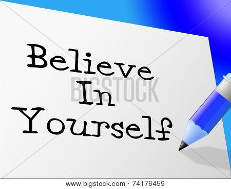 Believe In Yourself Shows Faith Belief And Own