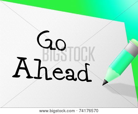 Go Ahead Indicates Get Going And Communicate
