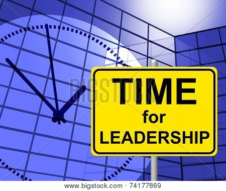 Time For Leadership Indicates At The Moment And Control