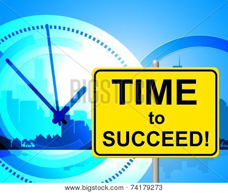 Time To Succeed Means Just Now And Currently