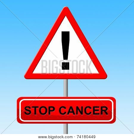 Stop Cancer Shows Warning Sign And Danger