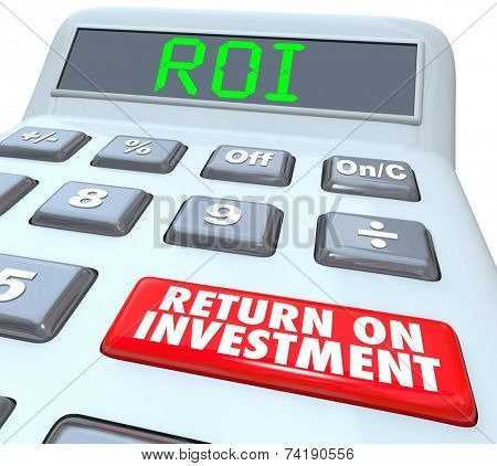 ROI and Return on Investment Words on a calculator display and its buttons to figure the costs and profits in investing in stocks, bonds or company startup