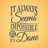 pic of impossible  - It Always Seems Impossible Until It - JPG