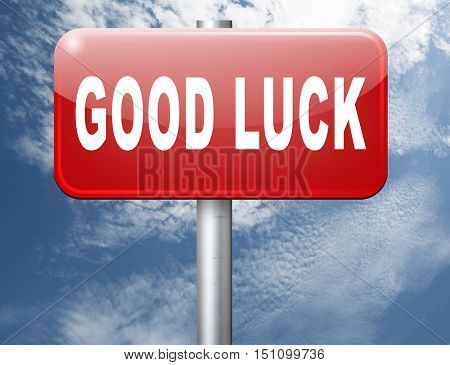 Good luck or fortune, best wishes wish you the best of luck, road sign billboard. 3D illustration