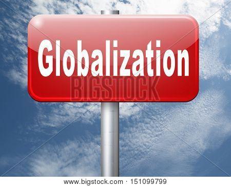 globalization, global open market international worldwide trade and economy, road sign billboard. 3D illustration