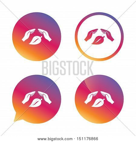 Protection of nature sign icon. Environmental protection symbol. Hands protect cover leaf icon. Gradient buttons with flat icon. Speech bubble sign. Vector