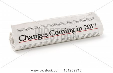Rolled newspaper with the headline Changes coming in 2017