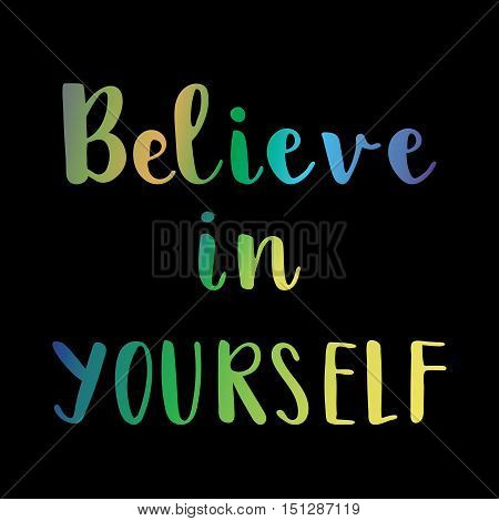 Believe in yourself inspirational colorful message on black background