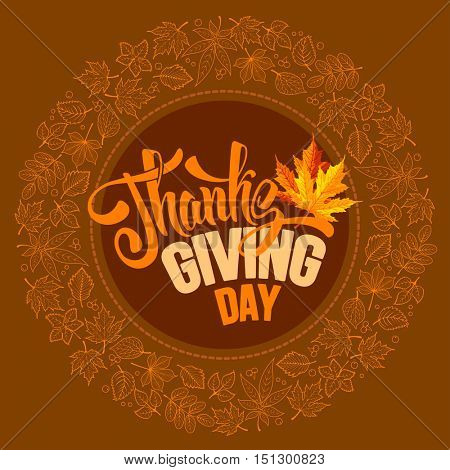 Thanksgiving greeting card with autumn leaves and calligraphy inscription Thanksgiving Day. Rounded design. Happy Thanksgiving Day logo template. Vector stock illustration.
