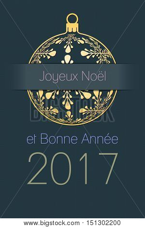 French Merry Christmas and Happy New Year 2017 elegant greeting card gold silhouette of christmas ball with french text Joyeux Noel et Bonne Annee dark desaturated blue background france holiday vector illustration