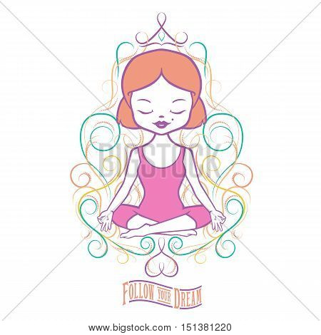 Cute Girl in a pink dress sitting in a yoga pose. Follow your dream. Inspirational girly illustration for printing on clothes. Floral frame with crown and heart.