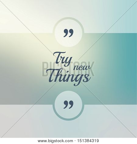 Abstract Blurred Background. Inspirational quote. wise saying in square. for web, mobile app. Try new Things.